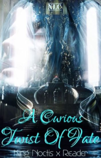 A Curious Twist Of Fate (Noctis x Reader)