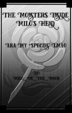The 'Monsters' in Milo's Head  by Milo_On_The_Moon