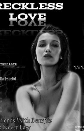 Reckless Love *Bella Hadid And Y/n* by Alecia_Xo