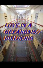 Love in a Gefängnis//Dielochis by GreenBlackGirl