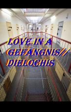 Love in a Gefängnis//Dielochis by GreenBlackGirl