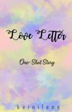 LOVE LETTER [One Shot] by keinilene