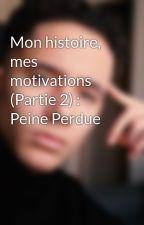 Mon histoire, mes motivations (Partie 2) : Peine Perdue by Terry_Trauma