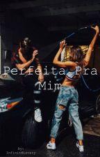 Perfeita Pra Mim by InfinitMistery
