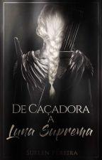 De Caçadora a Luna Suprema (Pausado) by SuelenDaSilva0
