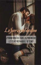 La fuerza del destino (Sin editar) by Sahorihernandez0