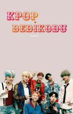 Kpop Dedikodu by birfangirl97