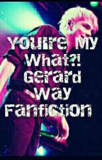 You're my what?! A Gerard Way Fanfiction  by mysteriousowls