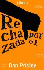Rechazada [Completa] by DanPrisley