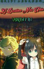 El Destino Nos Unio - Adrien y Tu  by BristleGreen_