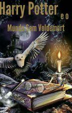 Harry Potter e o Mundo sem Voldemort by isabel_Morgenstern