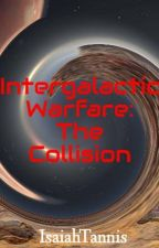 Intergalactic Warfare: The Collision by IsaiahTannis