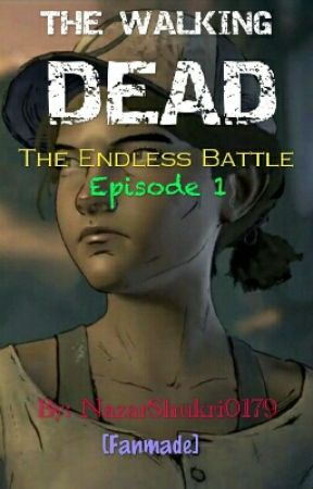 The Walking Dead - The Endless Battle Episode 1 [Fanmade] by NazarShukri0179