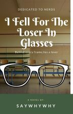 I Fell For The Loser In Glasses *ON HOLD* by SayWhyWhy
