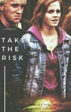 Take The Risk. (Draco And Hermione)[ΟΛΟΚΛΗΡΩΜΕΝΗ] by _EltaninMalfoy_