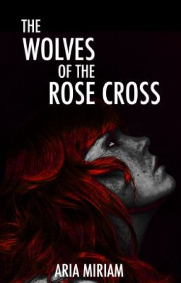 ✝ The Wolves of the Rose Cross ✝ by AriaMiriam