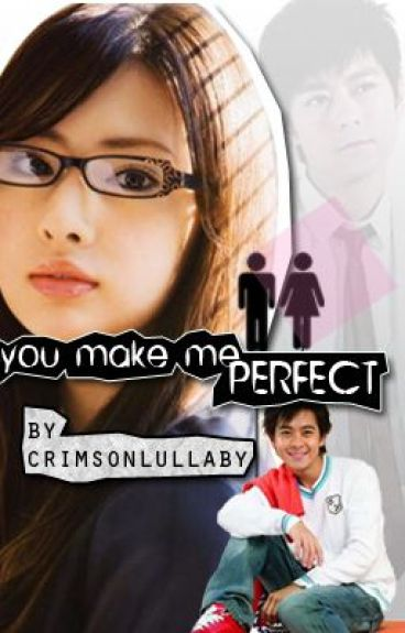 You Make Me Perfect by crimsonlullaby