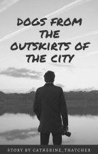 Псы с городских окраин |РЕДАКЦИЯ| by Catherine_Thatcher