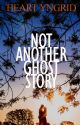 Not Another Ghost Story [COMPLETED] by HeartYngrid