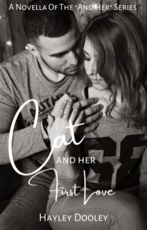 """Cat & Her First Love (Novella Of The """"And Her"""" Series) (COMPLETED) (UNEDITED) by HayleyDooley"""