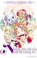 [ Fairy Tail Fanfiction ] Những Đứa Trẻ Thế Hệ Tương Lai by Lisa-So_Hot_