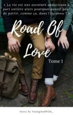 Road Of Love ∞ Tome 1 by YoungAndWild_