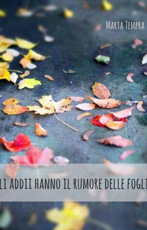 Gli addii hanno il rumore delle foglie by MartaTempra