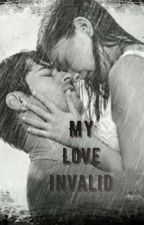 My Love Invalid (Completed) by zaverly83