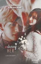 ❛SU❜ Seducing Her ft. KTH by laliscent