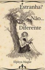 Estranha? Não! Diferente... by Elphya_Magist