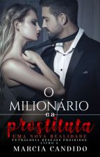 O Milionário e a Prostituta (livro 2)(Completo)  by MarciaCandido