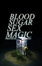 Blood Sugar Sex Magic by ghostlines-