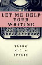 Let Me Help Your Writing by Story-Hungry
