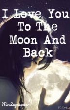 I Love You to the Moon and Back by MouZayna4ever