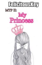 My Turn ro be Princess Book 2: My Princess  by FelicitousKey