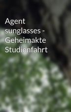 Agent sunglasses - Geheimakte Studienfahrt  by Yesisoya