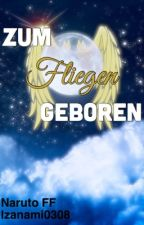 Zum Fliegen Geboren ||Naruto FF|| by Izanami0308