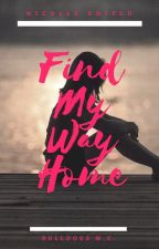 Find My Way Home (Bulldogs MC #4) by nicolleshield