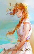 La Fille Du Tartare(Fanfiction Percy Jackson) by daughteroftime_2906