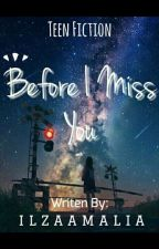 Before i Miss You [Completed] by ilzamalia_hrp21