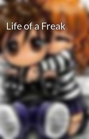 Life of a Freak by MikkiForestWorsnop