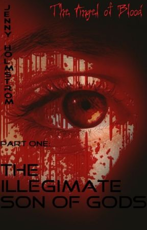 The Angel of Blood: Part One: The Illegimate Son of Gods by JMHolmstrom