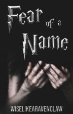 Fear of a Name by WiseLikeARavenclaw