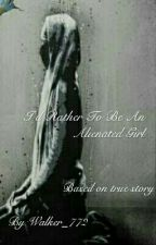 I'd Rather To Be An Alienated Girl by Zelda_Walker_772