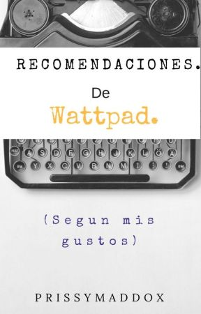 Recomendaciones de Wattpad. by PrissyMaddox