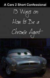 13 Ways on How To Be A CHROME Agent by Finn McMissile by kiwisandcucumbers