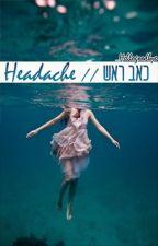 Headache // כאב ראש (girl×girl) by _Hellogoodbye