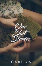 ONE SHOT STORIES by cabelza