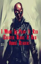 I Want To Paint It Red (Cheater Blake X Red Hood! Reader) by YoYoW8
