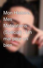 Mon Histoire, Mes Motivations (Spécial) : Un mal pour un bien by Terry_Trauma